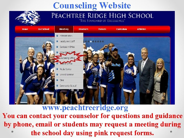 Counseling Website www. peachtreeridge. org You can contact your counselor for questions and guidance