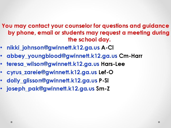 You may contact your counselor for questions and guidance by phone, email or students