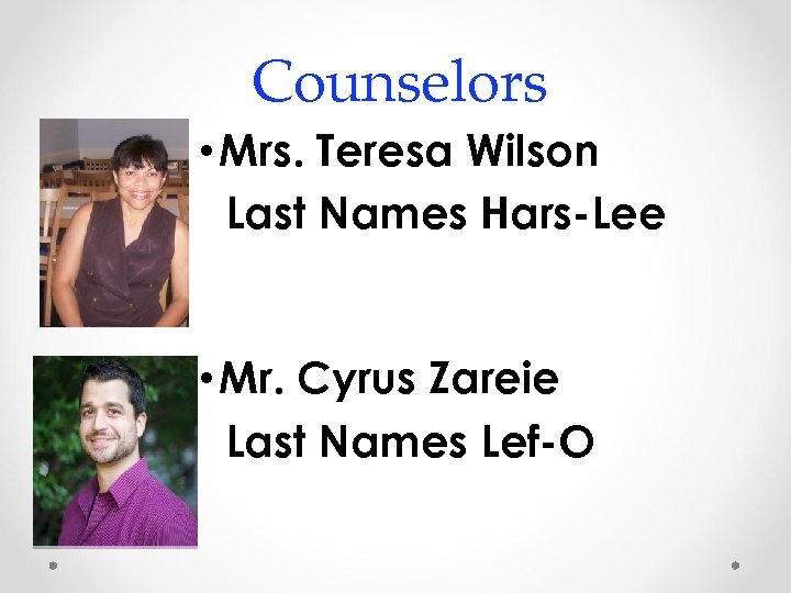 Counselors • Mrs. Teresa Wilson Last Names Hars-Lee • Mr. Cyrus Zareie Last Names