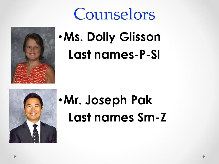 Counselors • Ms. Dolly Glisson Last names-P-Sl • Mr. Joseph Pak Last names Sm-Z