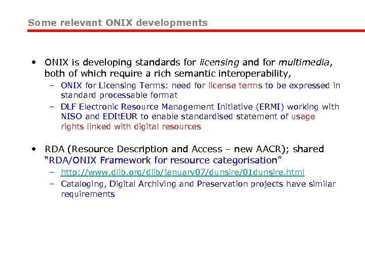 Some relevant ONIX developments • ONIX is developing standards for licensing and for multimedia,