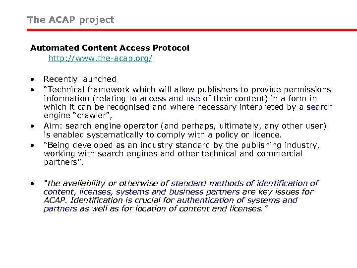 The ACAP project Automated Content Access Protocol http: //www. the-acap. org/ • • •