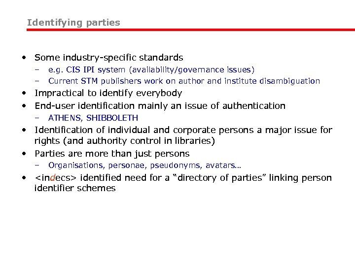 Identifying parties • Some industry-specific standards – – e. g. CIS IPI system (availability/governance
