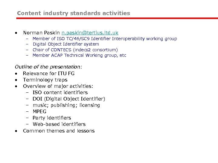 Content industry standards activities • Norman Paskin n. paskin@tertius. ltd. uk – – Member