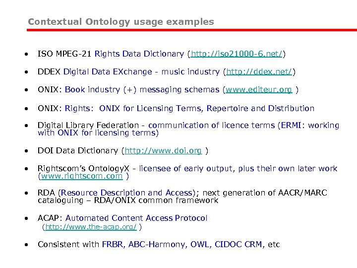 Contextual Ontology usage examples • ISO MPEG-21 Rights Data Dictionary (http: //iso 21000 -6.