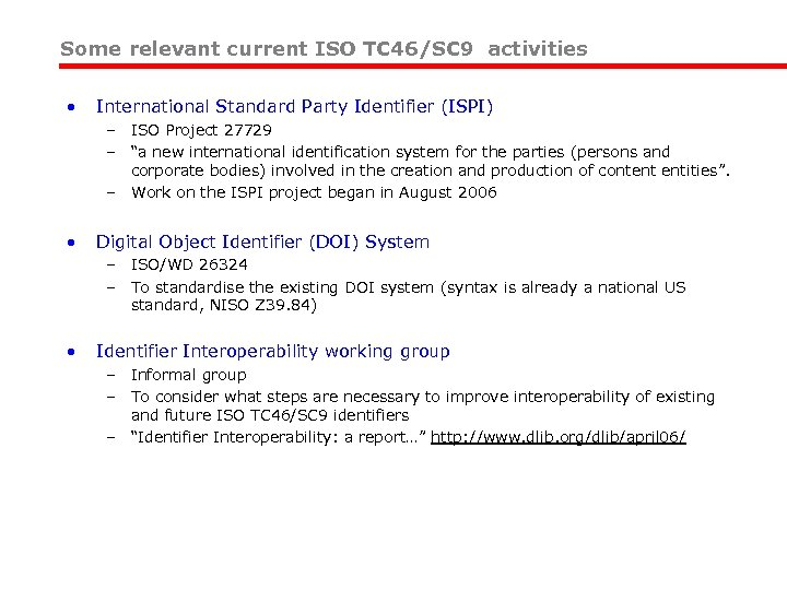 Some relevant current ISO TC 46/SC 9 activities • International Standard Party Identifier (ISPI)