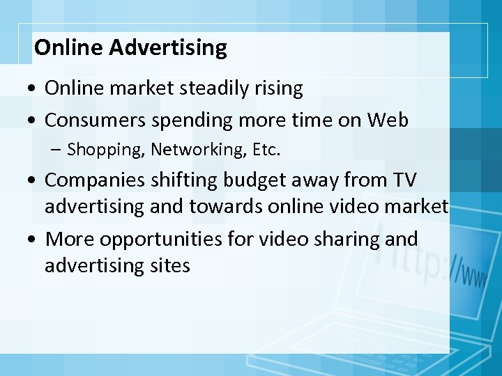 Online Advertising • Online market steadily rising • Consumers spending more time on Web