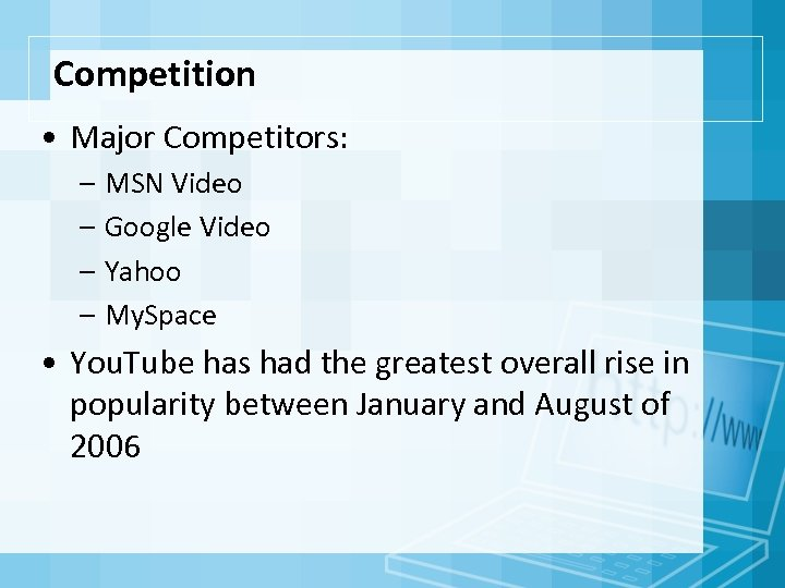 Competition • Major Competitors: – MSN Video – Google Video – Yahoo – My.