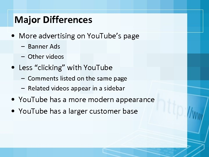 Major Differences • More advertising on You. Tube's page – Banner Ads – Other