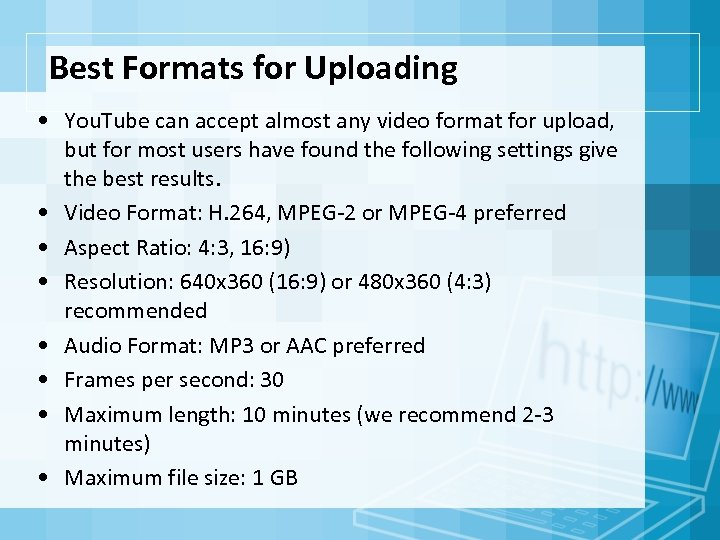 Best Formats for Uploading • You. Tube can accept almost any video format for