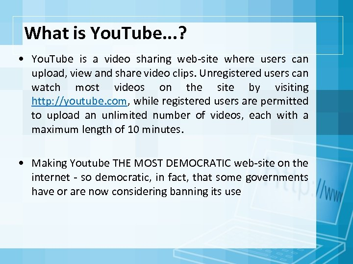 What is You. Tube. . . ? • You. Tube is a video sharing