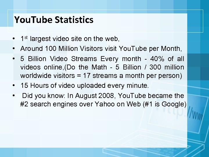 You. Tube Statistics • 1 st largest video site on the web, • Around