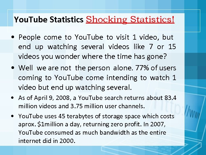 You. Tube Statistics Shocking Statistics! • People come to You. Tube to visit 1
