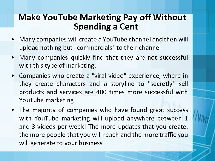 Make You. Tube Marketing Pay off Without Spending a Cent • Many companies will
