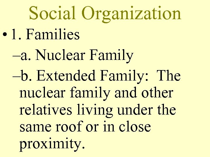 Social Organization • 1. Families –a. Nuclear Family –b. Extended Family: The nuclear family