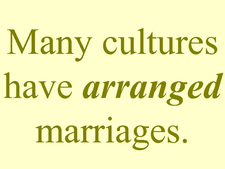 Many cultures have arranged marriages.