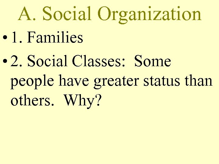 A. Social Organization • 1. Families • 2. Social Classes: Some people have greater