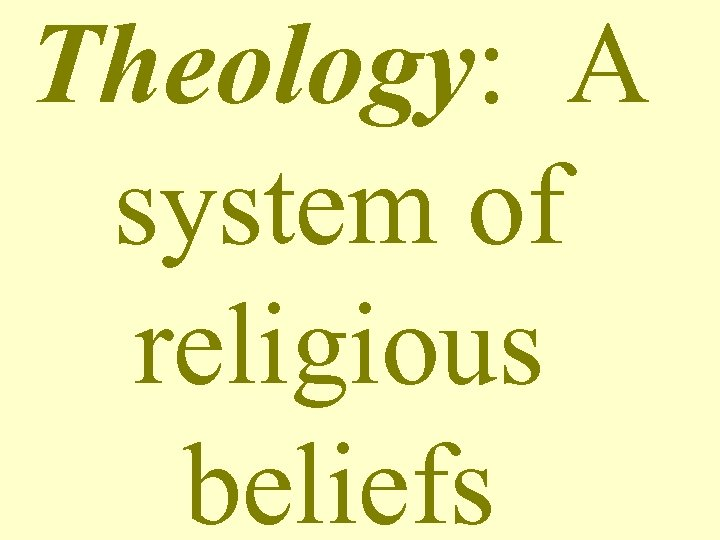 Theology: A system of religious beliefs