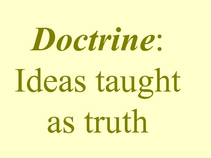 Doctrine: Ideas taught as truth