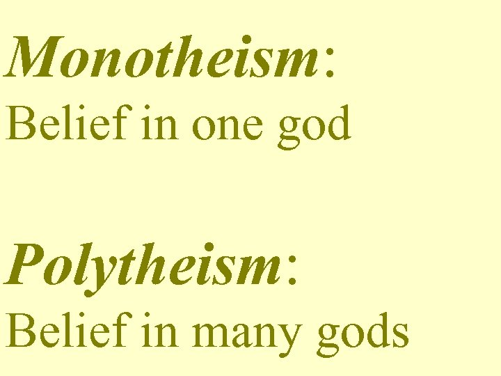 Monotheism: Belief in one god Polytheism: Belief in many gods
