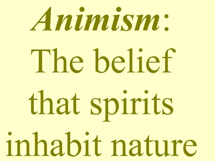 Animism: The belief that spirits inhabit nature