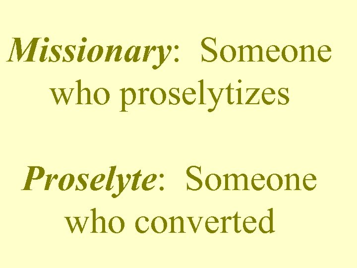 Missionary: Someone who proselytizes Proselyte: Someone who converted