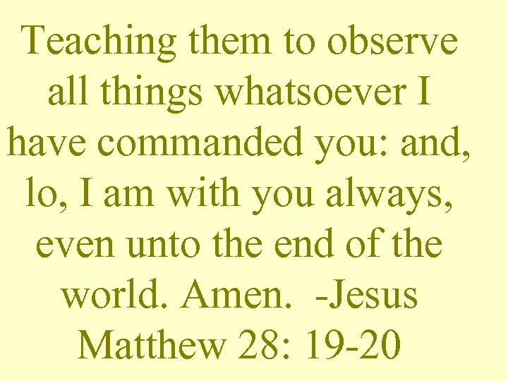 Teaching them to observe all things whatsoever I have commanded you: and, lo, I