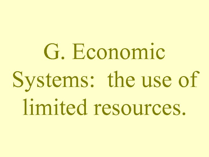 G. Economic Systems: the use of limited resources.