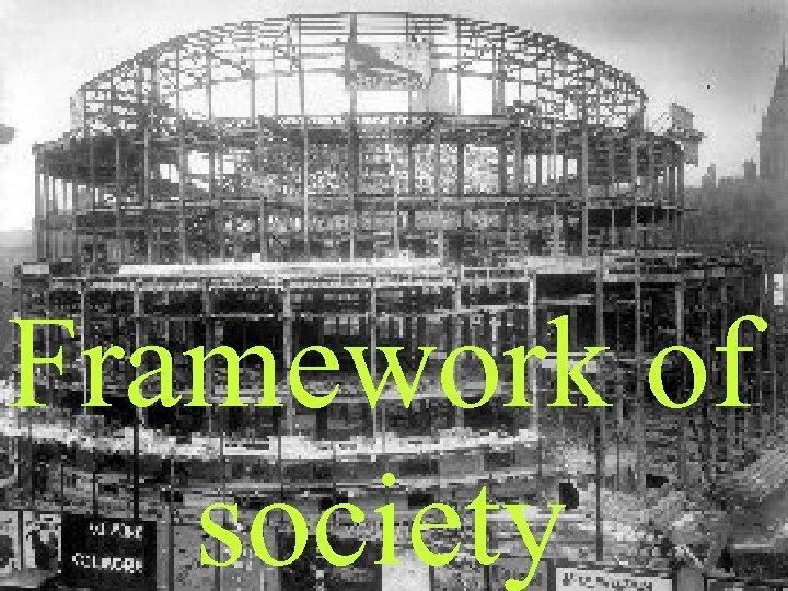 Framework of society