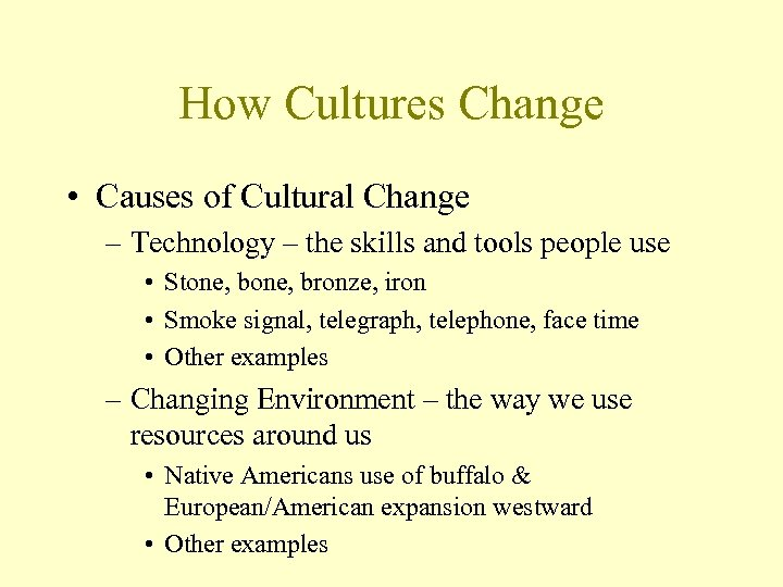 How Cultures Change • Causes of Cultural Change – Technology – the skills and