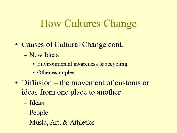 How Cultures Change • Causes of Cultural Change cont. – New Ideas • Environmental