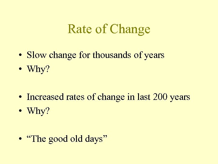Rate of Change • Slow change for thousands of years • Why? • Increased
