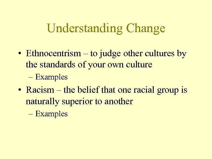 Understanding Change • Ethnocentrism – to judge other cultures by the standards of your