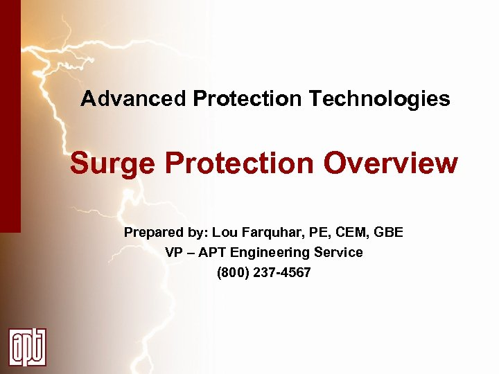 Advanced Protection Technologies Surge Protection Overview Prepared by: Lou Farquhar, PE, CEM, GBE VP