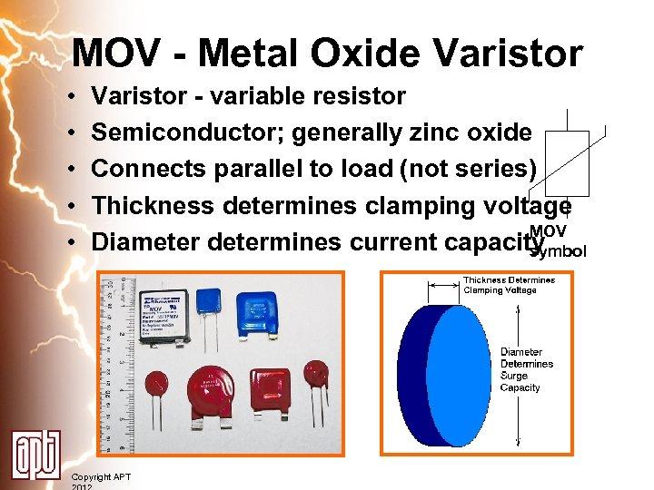 MOV - Metal Oxide Varistor • • • Varistor - variable resistor Semiconductor; generally
