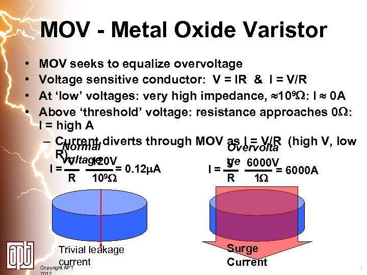 MOV - Metal Oxide Varistor • • MOV seeks to equalize overvoltage Voltage sensitive