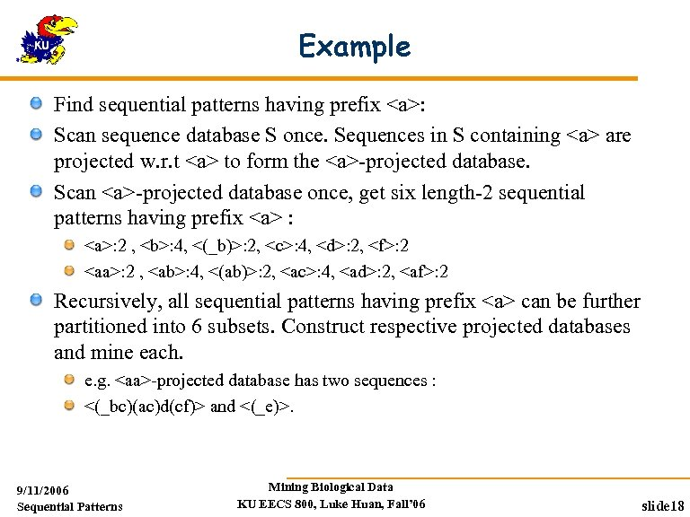 Example Find sequential patterns having prefix <a>: Scan sequence database S once. Sequences in