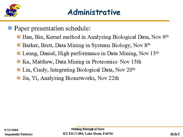 Administrative Paper presentation schedule: Han, Bin, Kernel method in Analyzing Biological Data, Nov 6