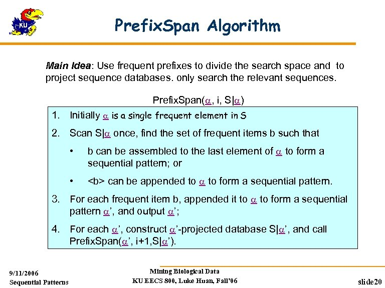 Prefix. Span Algorithm Main Idea: Use frequent prefixes to divide the search space and