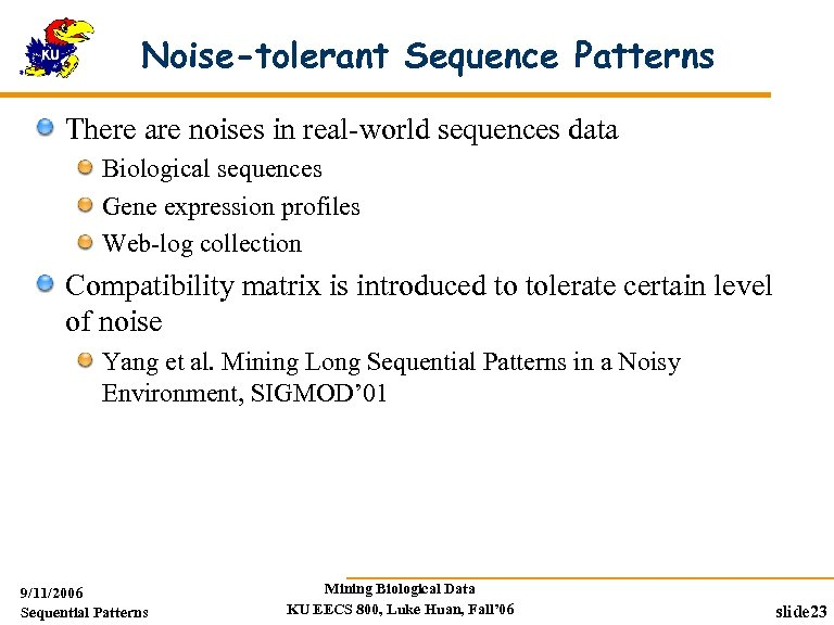 Noise-tolerant Sequence Patterns There are noises in real-world sequences data Biological sequences Gene expression