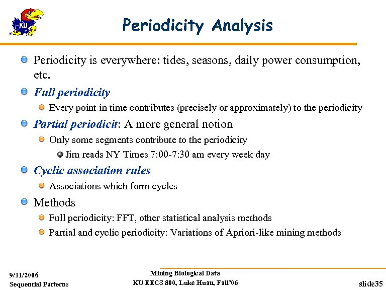 Periodicity Analysis Periodicity is everywhere: tides, seasons, daily power consumption, etc. Full periodicity Every