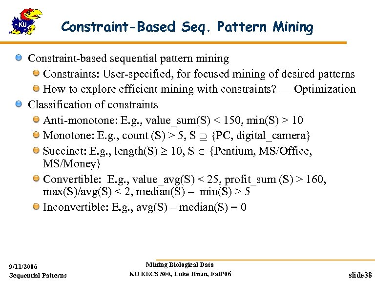 Constraint-Based Seq. Pattern Mining Constraint-based sequential pattern mining Constraints: User-specified, for focused mining of