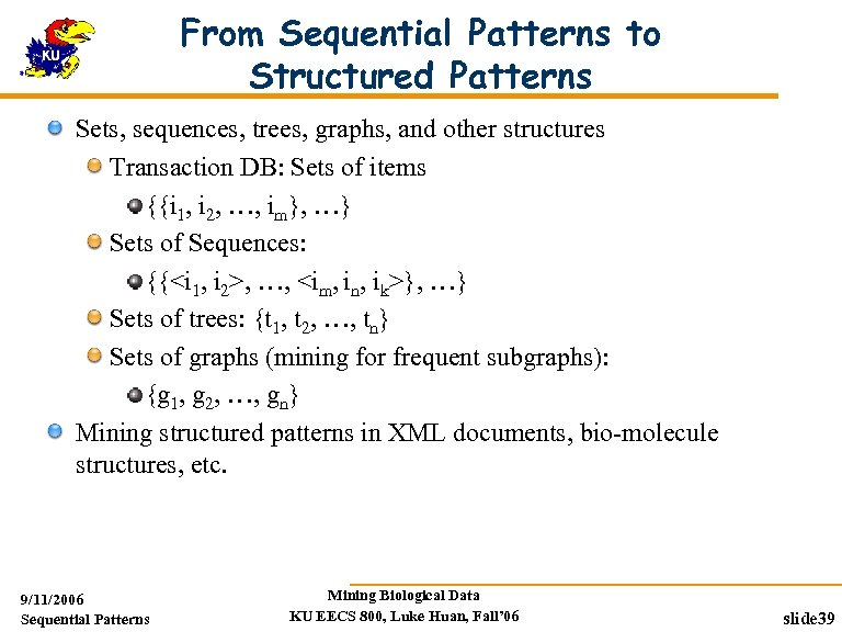 From Sequential Patterns to Structured Patterns Sets, sequences, trees, graphs, and other structures Transaction