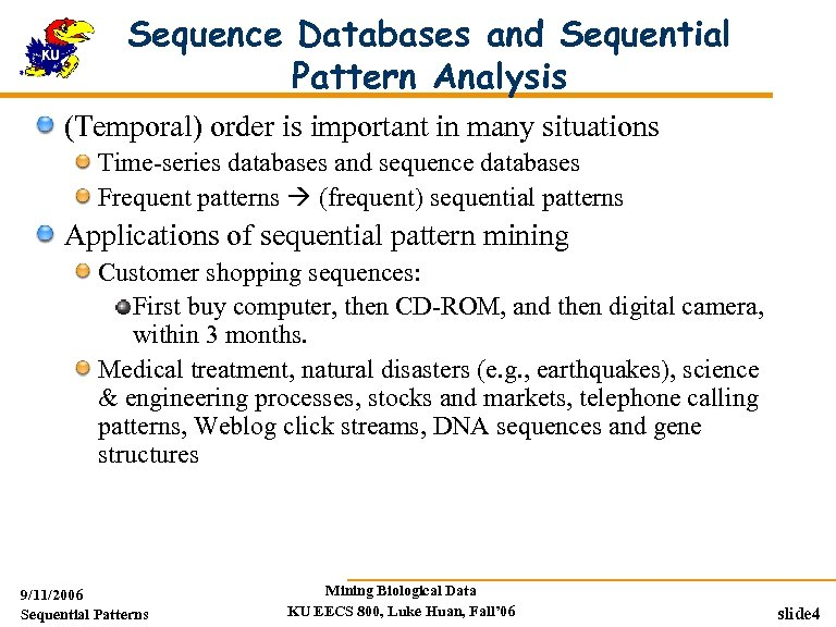 Sequence Databases and Sequential Pattern Analysis (Temporal) order is important in many situations Time-series