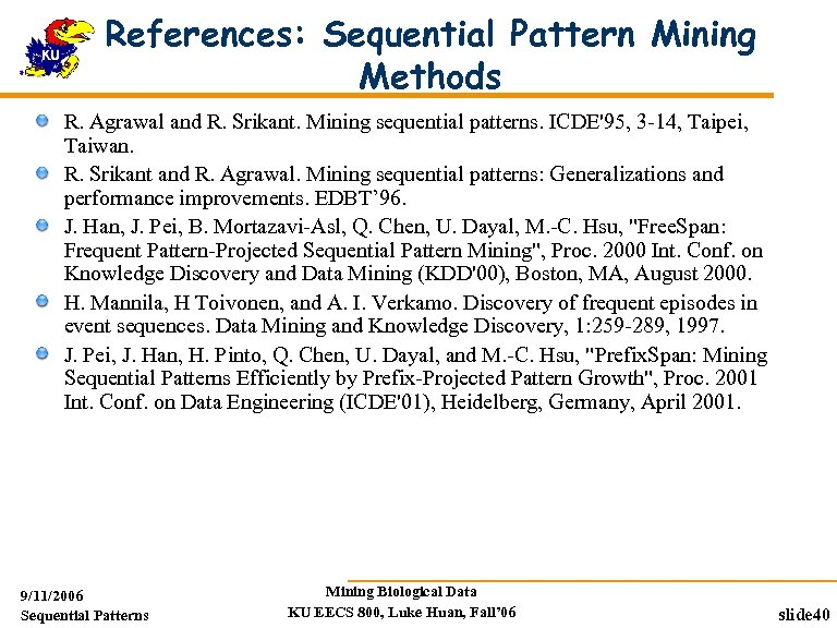 References: Sequential Pattern Mining Methods R. Agrawal and R. Srikant. Mining sequential patterns. ICDE'95,