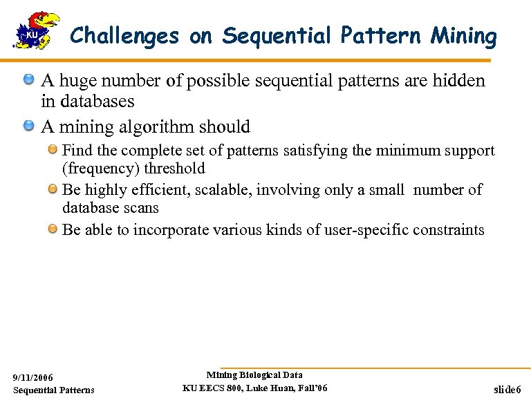 Challenges on Sequential Pattern Mining A huge number of possible sequential patterns are hidden
