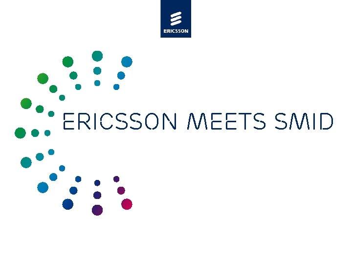 Ericsson meets SMID