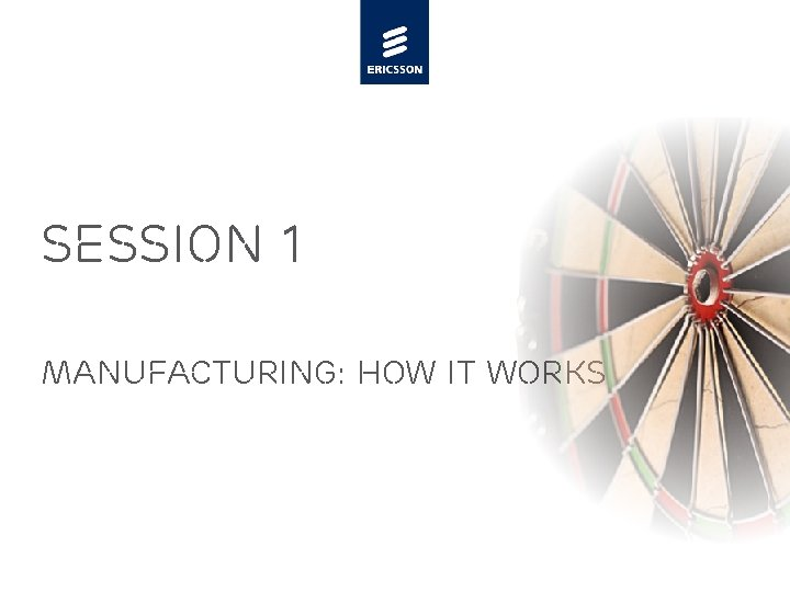 SESSION 1 MANUFACTURING: HOW IT WORKS