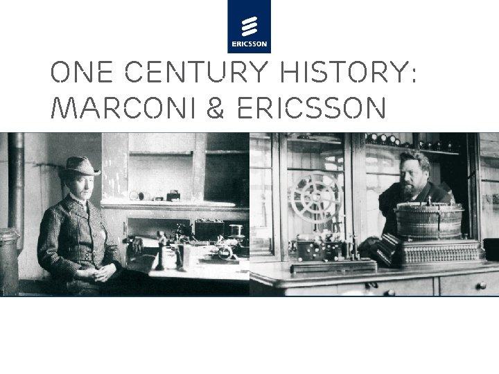 One century History: Marconi & Ericsson