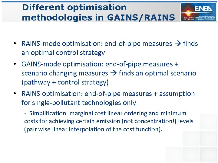 Different optimisation methodologies in GAINS/RAINS • RAINS-mode optimisation: end-of-pipe measures finds an optimal control